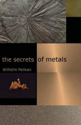 The Secrets of Metals by Wilhelm Pelikan