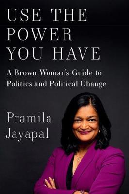 Use The Power You Have by Pramila Jayapal