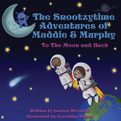 The Snootzytime Adventures of Maddie & Murphy - To the Moon and Back by Lauren Micchelli
