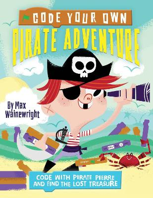 Code Your Own Pirate Adventure by Max Wainewright