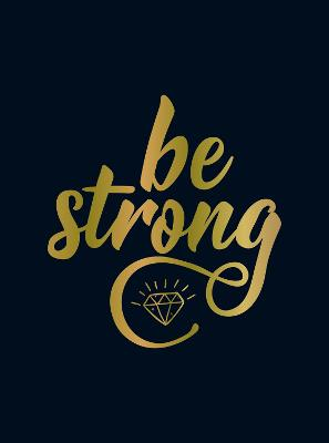 Be Strong: Positive Quotes and Uplifting Statements to Boost Your Mood book