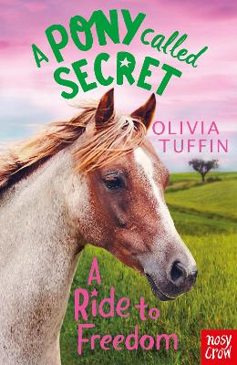 Pony Called Secret: A Ride To Freedom by Olivia Tuffin