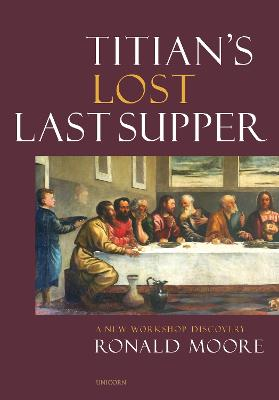 Titian's Lost Last Supper: A New Workshop Discovery book