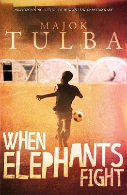 When Elephants Fight by Majok Tulba