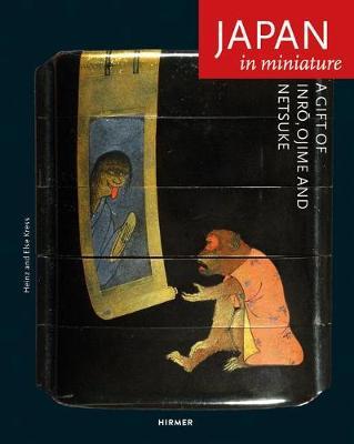 Japan in Miniature: A Gift of Inro, Ojime und Netsuke by Heinz Kress