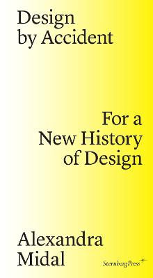 Design by Accident - For a New History of Design by Alexandra Midal