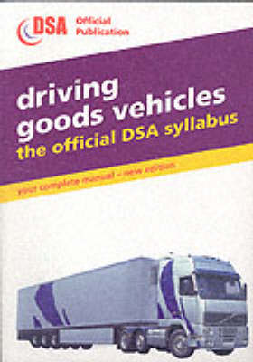 Driving Goods Vehicles: The Official DSA Syllabus by Driving Standards Agency