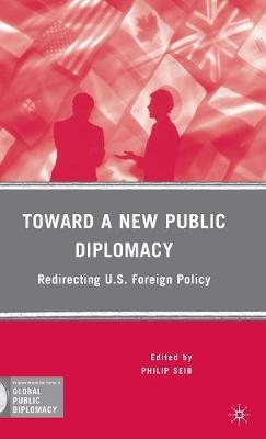 Toward a New Public Diplomacy by Philip Seib
