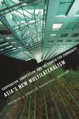 Asia's New Multilateralism: Cooperation, Competition, and the Search for Community by Michael J. Green