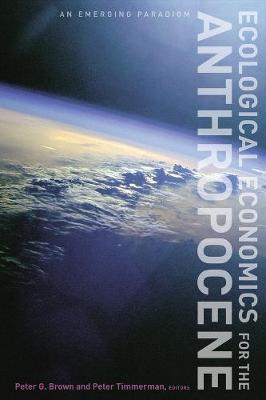 Ecological Economics for the Anthropocene: An Emerging Paradigm by Peter G. Brown