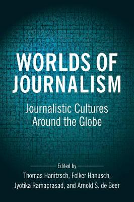 Worlds of Journalism: Journalistic Cultures Around the Globe book
