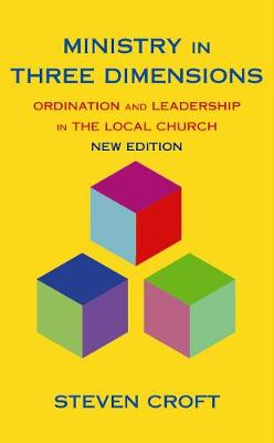 Ministry in Three Dimensions: Ordination and Leadership in the Local Church book