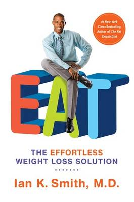 Eat: The Effortless Weight Loss Solution by Ian K. Smith