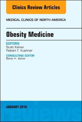 Obesity Medicine, An Issue of Medical Clinics of North America by Scott Kahan