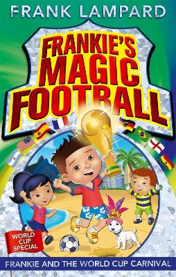 Frankie's Magic Football: Frankie and the World Cup Carnival by Frank Lampard