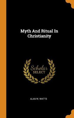 Myth and Ritual in Christianity by Alan W Watts