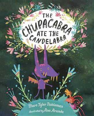 Chupacabra Ate the Candelabra by Marc Tyler Nobleman
