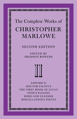 The Complete Works of Christopher Marlowe: Volume 2, Edward II, Doctor Faustus, The First Book of Lucan, Ovid's Elegies, Hero and Leander, Poems book