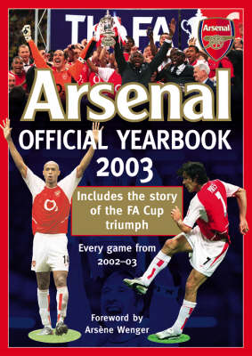 Official Arsenal Yearbook: The Ultimate Review of the 2003 Season by Arsene Wenger