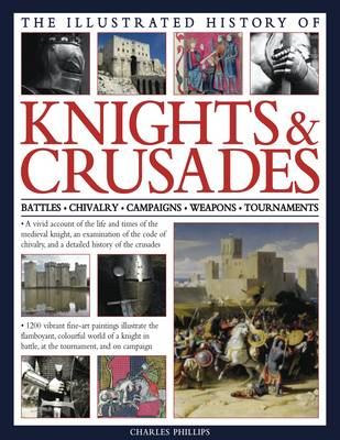 Illus History of Knights & Crusades by Charles Phillips