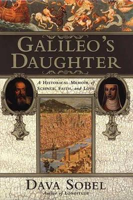 Galileo's Daughter: a Historical Memoir of Science, Faith and Love by Dava Sobel