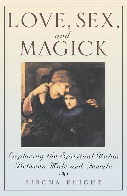 Love, Sex and Magick by Sirona Knight