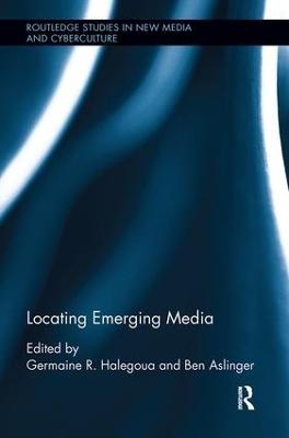 Locating Emerging Media by Germaine R. Halegoua