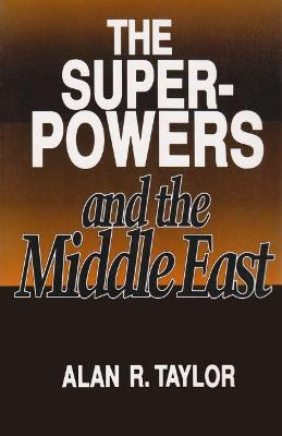 Superpowers and the Middle East by Alan R. Taylor