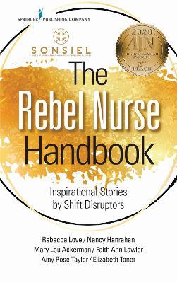 The Rebel Nurse Handbook: Inspirational Stories by Shift Disruptors book