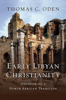 Early Libyan Christianity by Dr Thomas C Oden