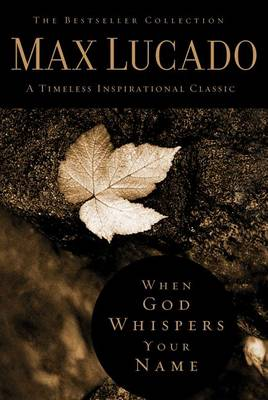 When God Whispers Your Name by Max Lucado