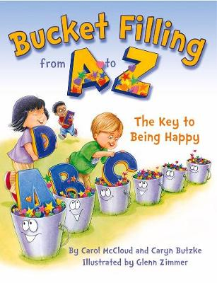 Bucket Filling From A To Z: The Key To Being Happy by Carol McCloud
