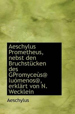 Aeschylus Prometheus, Nebst Den Bruchst Cken Des Gpromyce S@ Lu Menos@, Erkl Rt Von N. Wecklein book
