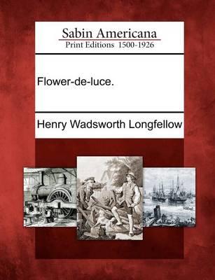 Flower-de-Luce. by Henry Wadsworth Longfellow