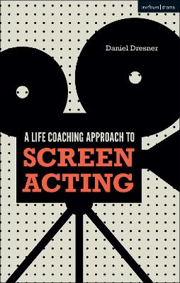 A Life-coaching Approach to Screen Acting by Daniel Dresner