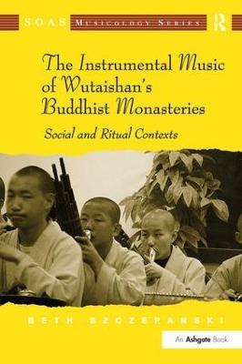 The Instrumental Music of Wutaishan's Buddhist Monasteries by Beth Szczepanski