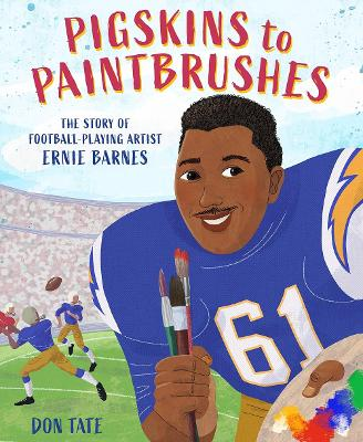 Pigskins to Paintbrushes: The Story of Football-Playing Artist Ernie Barnes book