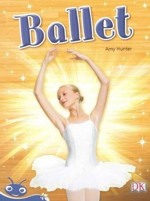 Bug Club Level  9 - Blue: Ballet (Reading Level 9/F&P Level F) by Amy Hunter