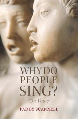 Why Do People Sing?: On Voice by Paddy Scannell