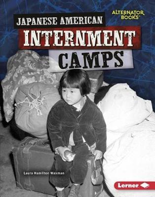 Japanese American Internment Camps by Laura Hamilton Waxman
