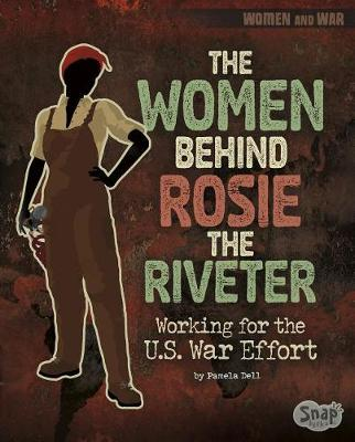Women Behind Rosie the Riveter by Pamela Dell
