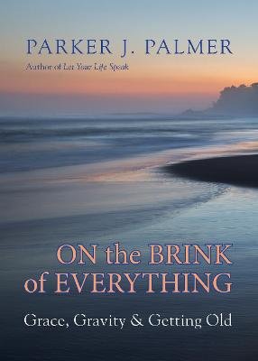 On The Brink Of Everything by Parker J. Palmer