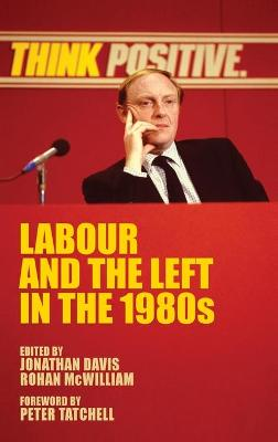 Labour and the Left in the 1980s by Jonathan Davis