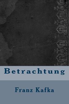 Betrachtung by Franz Kafka