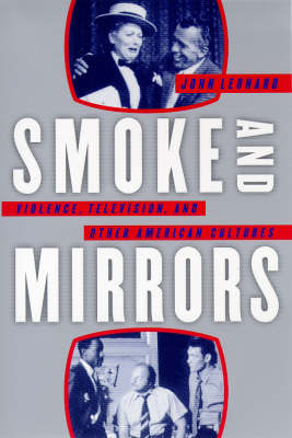 Smoke and Mirrors: Violence, Television and Other American Cultures by John Leonard