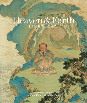 Heaven & earth in Chinese art: treasures from the National Palace Museum, Taipei by Yin Cao