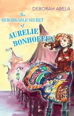 The Remarkable Secret Of Aurelie Bonhoffen by Deborah Abela
