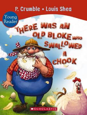 There Was an Old Bloke Who Swallowed a Chook by P. Crumble
