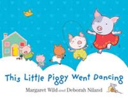 This Little Piggy Went Dancing by Margaret Wild