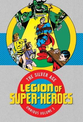 Legion of Super-Heroes: The Silver Age Omnibus Volume 3 book